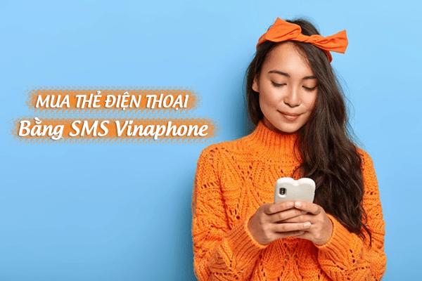 Cách mua thẻ điện thoại bằng SMS Vinaphone nhanh chóng, tiện lợi